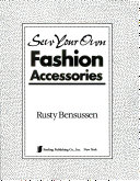 Sew Your Own Fashion Accessories
