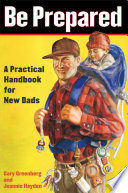 """Be Prepared: A Practical Handbook for New Dads"" by Gary Greenberg, Jeannie Hayden"