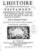 L'Histoire du vieux et du nouveau Testament représentée avec des figures et des explications édifiantes