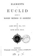 Elements of Euclid  selections from book 1 6  adapted to modern methods in geometry  by J  Bryce and D  Munn