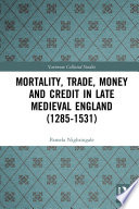 Mortality, Trade, Money and Credit in Late Medieval England (1285-1531)