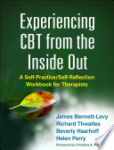 """Experiencing CBT from the Inside Out: A Self-Practice/Self-Reflection Workbook for Therapists"" by James Bennett-Levy, Richard Thwaites, Beverly Haarhoff, Christine A. Padesky, Helen Perry"