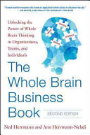 The Whole Brain Business Book, Second Edition: Unlocking the Power of Whole Brain Thinking in Organizations, Teams, and Individuals Book Cover