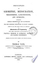 Principles of geometry, mensuration, trigonometry, land-surveying, and levelling, with their application to the solution of practical problems in estimation, surveying and railway engineering