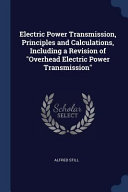 Electric Power Transmission  Principles and Calculations  Including a Revision of Overhead Electric Power Transmission