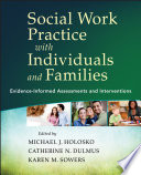 """""""Social Work Practice with Individuals and Families: Evidence-Informed Assessments and Interventions"""" by Michael J. Holosko, Catherine N. Dulmus, Karen M. Sowers"""
