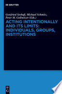 Acting Intentionally and Its Limits  Individuals  Groups  Institutions