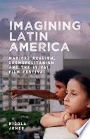 Imagining Latin America   Magical Realism  Cosmopolitanism and the   Viva  Film Festival