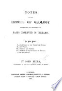 Notes Upon The Errors Of Geology Illustrated By Reference To Facts Observed In Ireland In Five Parts Etc