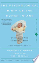 The Psychological Birth Of The Human Infant Symbiosis And Individuation