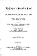 The Kingdom of Heaven is at Hand   or  the present crisis and the coming Lord  Two lectures     With preface  by E  Nangle  Second edition