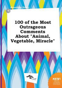 100 of the Most Outrageous Comments about Animal  Vegetable  Miracle Book