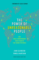 The power of unreasonable people : how social entrepreneurs create markets that change the world