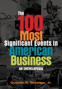 The 100 Most Significant Events in American Business  An Encyclopedia