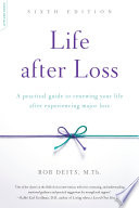 """""""Life after Loss: A Practical Guide to Renewing Your Life after Experiencing Major Loss"""" by Bob Deits"""