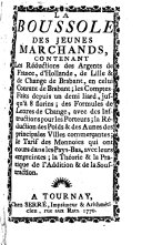 La Boussole des jeunes marchands contenant les réductions des Argents de France , d'Hollande, de Lille ... en celui Courant de Brabant