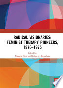 Radical Visionaries: Feminist Therapy Pioneers, 1970-1975