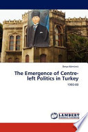The Emergence of Centre-Left Politics in Turkey