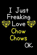 I Just Freaking Love Chow Chows OK