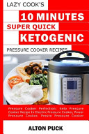 Lazy Cook s 10 Minutes Super Quick Ketogenic Pressure Cooker Recipes