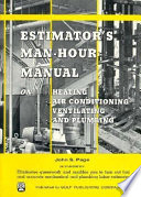 Estimator S Man Hour Manual On Heating Air Conditioning Ventilating And Plumbing Book PDF