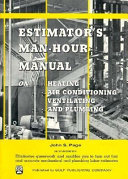 Estimator s Man Hour Manual on Heating  Air Conditioning  Ventilating  and Plumbing
