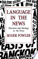 """Language in the News: Discourse and Ideology in the Press"" by Roger Fowler"