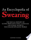 An Encyclopedia of Swearing, The Social History of Oaths, Profanity, Foul Language, and Ethnic Slurs in the English-Speaking World by Geoffrey Hughes PDF