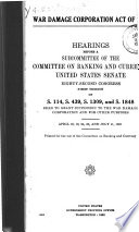 War Damage Corporation Act of 1951  Hearings Before a Subcommittee of      82 1 on S  114  S  439  S  1309  and S  1848     April 18  19  24  25  and July 11  1951 Book