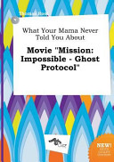 What Your Mama Never Told You about Movie Mission