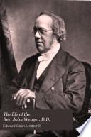 The Life of the Rev  John Wenger  D D