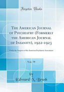 The American Journal of Psychiatry (Formerly the American Journal of Insanity), 1922-1923, Vol. 79: Under the Auspices of the American Psychiatric Ass