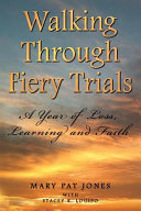 Walking Through Fiery Trials  A Year of Loss  Learning and Faith