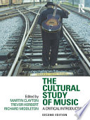 """The Cultural Study of Music: A Critical Introduction"" by Martin Clayton, Trevor Herbert, Richard Middleton"