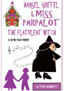 Hansel, Gretel & Miss Parpalot The Flatulent Witch