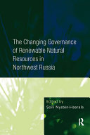 The Changing Governance of Renewable Natural Resources in Northwest Russia Book