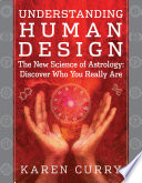 """""""Understanding Human Design: The New Science of Astrology: Discover Who You Really Are"""" by Karen Curry"""