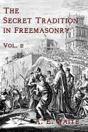 The Secret Tradition in Freemasonry - Vol. 2