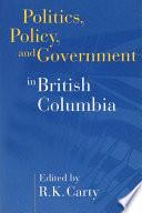 Politics  Policy  and Government in British Columbia Book PDF
