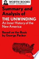 Summary and Analysis of The Unwinding: An Inner History of the New America  : Based on the Book by George Packer
