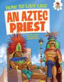 How to Live Like an Aztec Priest Pdf/ePub eBook