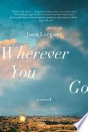 Wherever You Go: A Novel