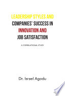 Leadership Styles and Companies    Success in Innovation and Job Satisfaction