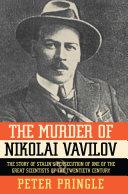 The Murder of Nikolai Vavilov: The Story of Stalin's ...