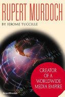 Rupert Murdoch: Creator of a Worldwide Media Empire