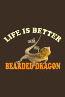 Life Is Better With My Bearded Dragon