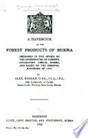 A Handbook of the Forest Products of Burma  : Prepared in the Office of the Conservator of Forests, Utilization Circle, Burma