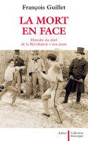 La Mort en face. Histoire du duel en France de la Révolution à nos jours