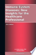 Immune System Diseases New Insights For The Healthcare Professional 2011 Edition