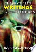 The Disturbed Writings of Adam Cochran Book PDF